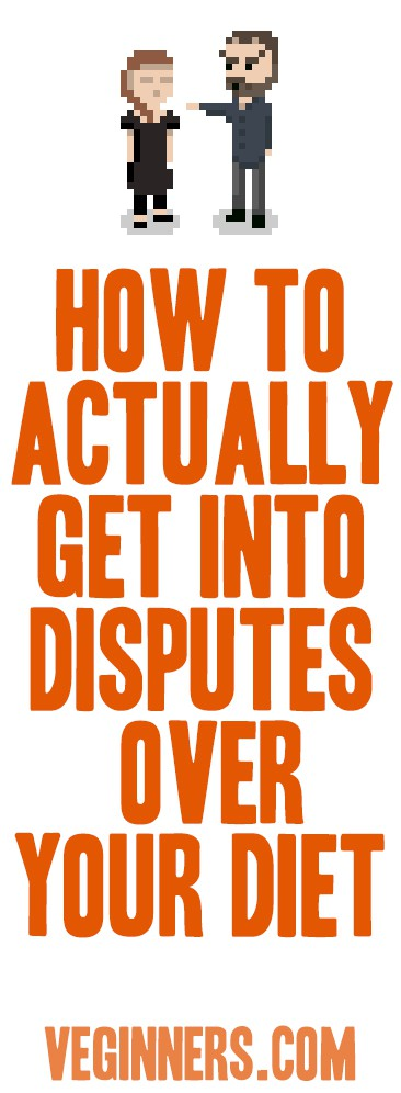 How to actually get into disputes over your diet | Veginners.com