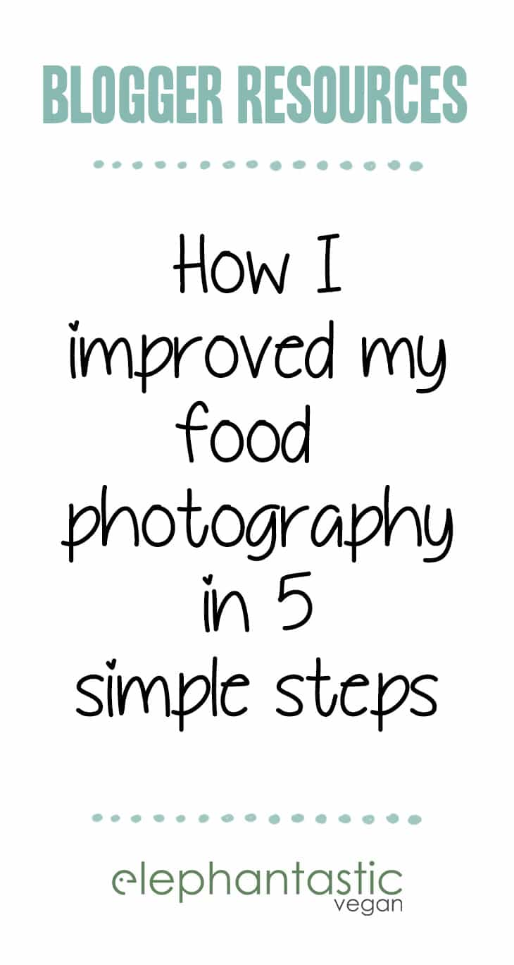 How I improved my Food Photography in 5 simple steps | ElephantasticVegan.com