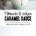 1-Minute, 3-Ingredient Vegan Caramel Sauce | ElephantasticVegan.com