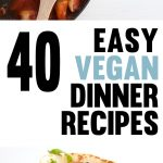 40 Easy Vegan Dinner Recipes
